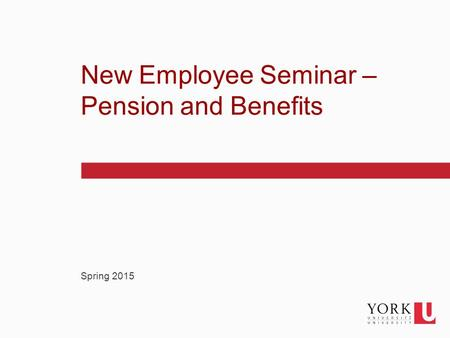 1 Spring 2015 New Employee Seminar – Pension and Benefits.