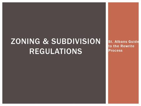 St. Albans Guide to the Rewrite Process ZONING & SUBDIVISION REGULATIONS.