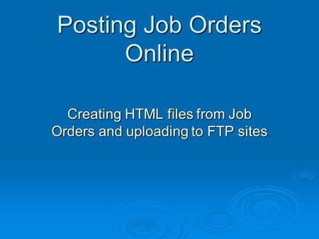 Posting Job Orders Online Creating HTML files from Job Orders and uploading to FTP sites.