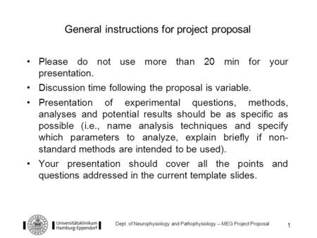 1 Dept. of Neurophysiology and Pathophysiology – MEG Project Proposal Please do not use more than 20 min for your presentation. Discussion time following.