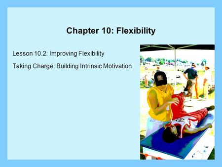 Chapter 10: Flexibility Lesson 10.2: Improving Flexibility