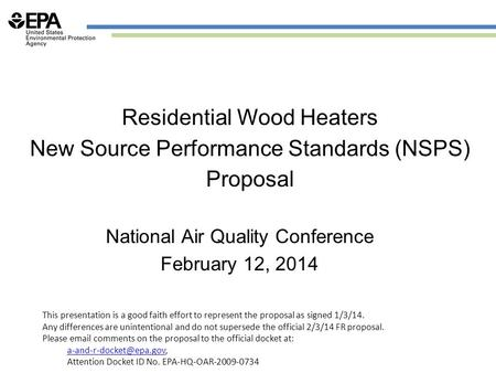 Residential Wood Heaters New Source Performance Standards (NSPS) Proposal National Air Quality Conference February 12, 2014 This presentation is a good.