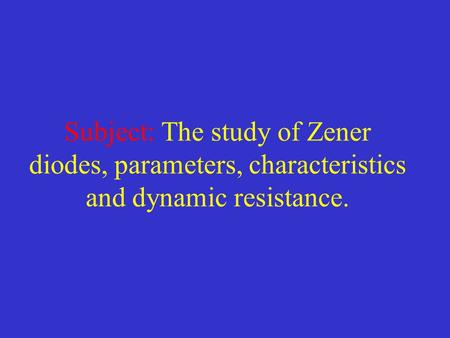Zener diodes General description: Stabilitron (Zener) diodes are designed to stabilize or reduce voltage. It is a special kind of diode which permits.