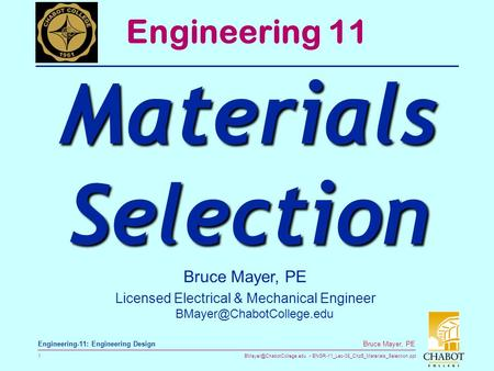 ENGR-11_Lec-08_Chp5_Materials_Selection.ppt 1 Bruce Mayer, PE Engineering-11: Engineering Design Bruce Mayer, PE Licensed Electrical.