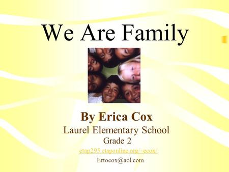 We Are Family By Erica Cox ctap295.ctaponline.org/~ecox/ Laurel Elementary School Grade 2.