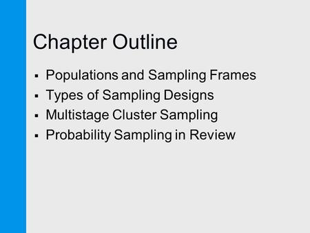 Chapter Outline  Populations and Sampling Frames  Types of Sampling Designs  Multistage Cluster Sampling  Probability Sampling in Review.