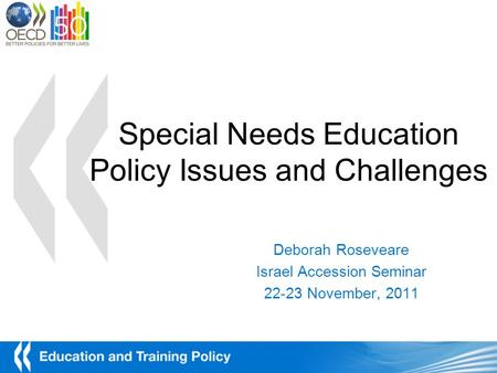 Special Needs Education Policy Issues and Challenges Deborah Roseveare Israel Accession Seminar 22-23 November, 2011.