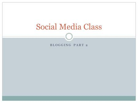 BLOGGING PART 2 Social Media Class. Review from the week… What did we learn this week?