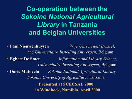 Co-operation between the Sokoine National Agricultural Library in Tanzania and Belgian Universities Paul Nieuwenhuysen Vrije Universiteit Brussel, and.
