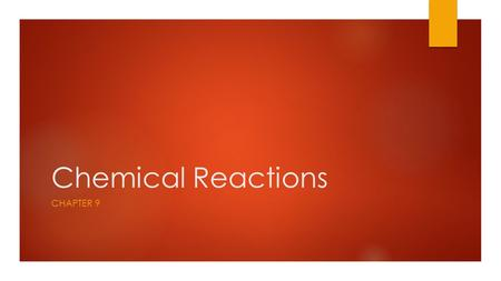Chemical Reactions CHAPTER 9.  chemical reaction- The process by which one or more substances are rearranged to form different substances  Evidence.
