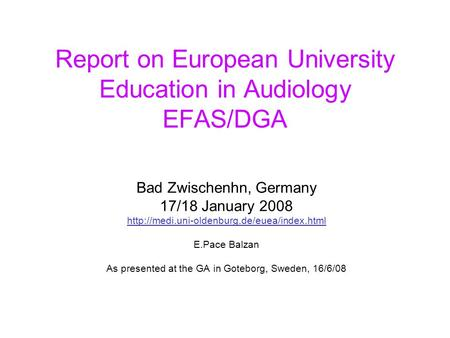 Report on European University Education in Audiology EFAS/DGA Bad Zwischenhn, Germany 17/18 January 2008  E.Pace.