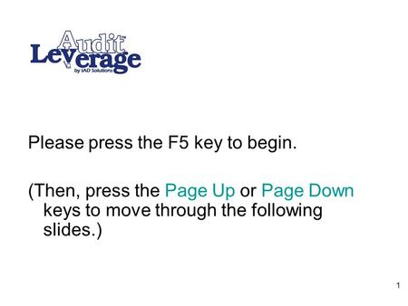 1 Please press the F5 key to begin. (Then, press the Page Up or Page Down keys to move through the following slides.)