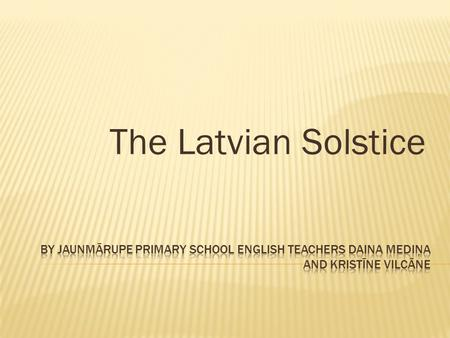 The Latvian Solstice.  The autumn solstice the Michaelmas is celebrated on 29th September, when the day and night is equally long. The symbol of this.