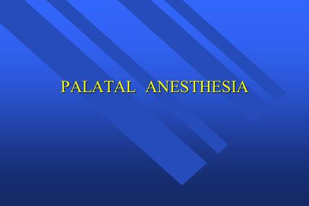 PALATAL ANESTHESIA. Greater Palatine Nerve Block Anterior Palatine Nerve Posterior portion of hard palate and overlying soft tissues Posterior portion.