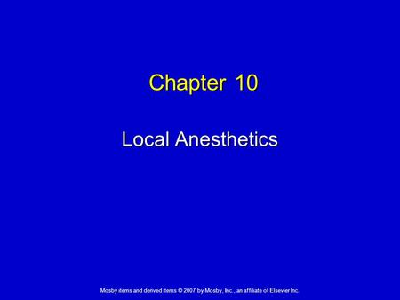 Mosby items and derived items © 2007 by Mosby, Inc., an affiliate of Elsevier Inc. Chapter 10 Local Anesthetics.