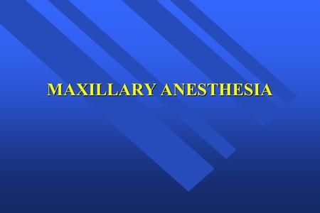 MAXILLARY ANESTHESIA. Techniques of Maxillary Anesthesia Local Infiltration Field Block Nerve Block.