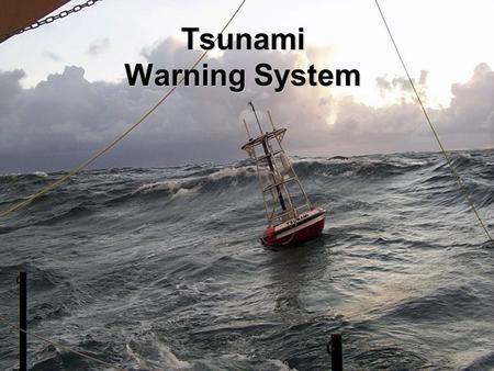 Tsunami Warning System. Tsunami An ocean wave, generated by a submarine event such as an earthquake or volcanic eruption They have enough energy to travel.