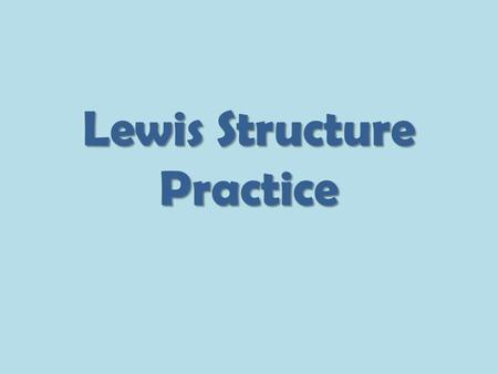 Lewis Structure Practice. Ionic Lewis Structures Metal and Nonmetal First determine the chemical formula if it is not given to you. Draw the Lewis structure.