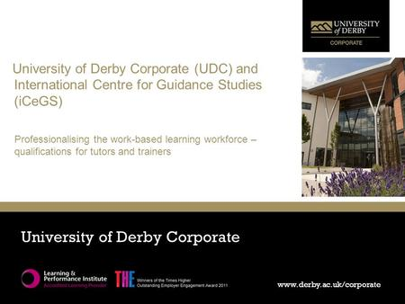 Www.derby.ac.uk/corporate University of Derby Corporate www.derby.ac.uk/corporate University of Derby Corporate (UDC) and International Centre for Guidance.