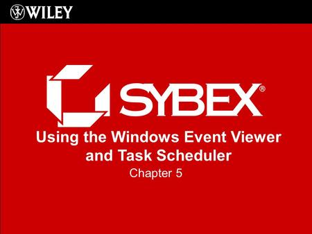 Using the Windows Event Viewer and Task Scheduler Chapter 5.