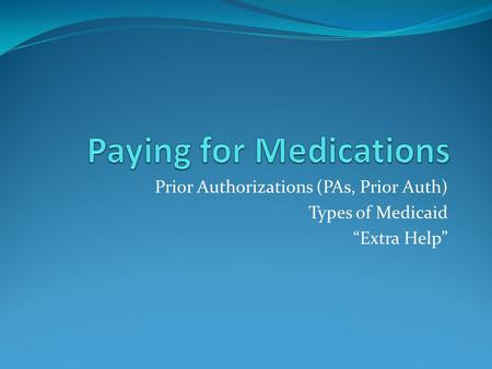 "Prior Authorizations (PAs, Prior Auth) Types of Medicaid ""Extra Help"""