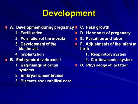Development A. Development during pregnancy 1. Fertilization 1. Fertilization 2. Formation of the morula 2. Formation of the morula 3. Development of the.