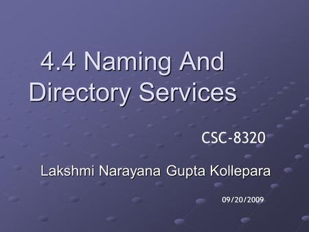 4.4 Naming And Directory Services Lakshmi Narayana Gupta Kollepara 09/20/2009 CSC-8320.