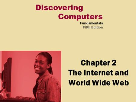 Discovering Computers Fundamentals Fifth Edition Chapter 2 The Internet and World Wide Web.