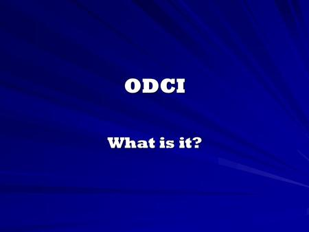 ODCI What is it?. ODCI stands for OSHA Data Collection Initiative In order to meet the needs of the Occupational Safety and Health Administration (OSHA),