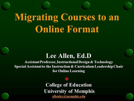 Migrating Courses to an Online Format Lee Allen, Ed.D Assistant Professor, Instructional Design & Technology Special Assistant to the Instruction & Curriculum.
