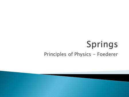 Principles of Physics - Foederer. Energy is stored in a spring when work is done to compress or elongate it Compression or elongation= change in length.