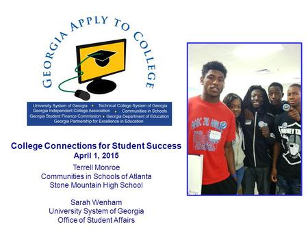 College Connections for Student Success April 1, 2015 Terrell Monroe Communities in Schools of Atlanta Stone Mountain High School Sarah Wenham University.