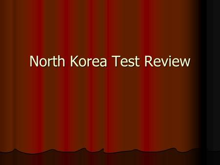 North Korea Test Review. Who have been N.K. tradtional enemy in Asia? Japan since 1900 when they occupied them. Japan since 1900 when they occupied them.