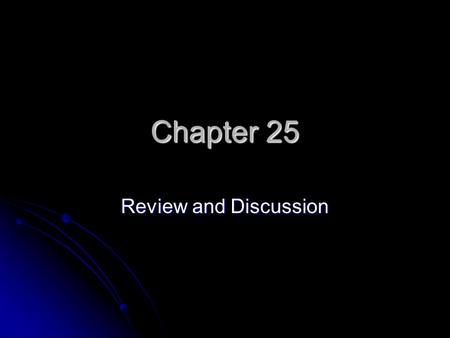 Chapter 25 Review and Discussion.