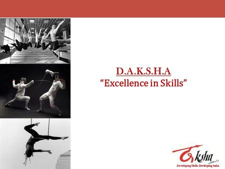 "Developing Skills. Developing <strong>India</strong>. D.A.K.S.H.A ""Excellence <strong>in</strong> Skills"""