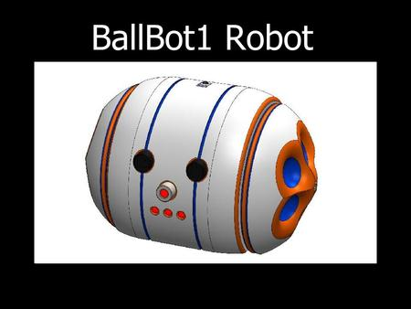 BallBot1 Robot. WHO Children as young as two … Teachers & Parents … Hacker/Hobbyists … users will be;
