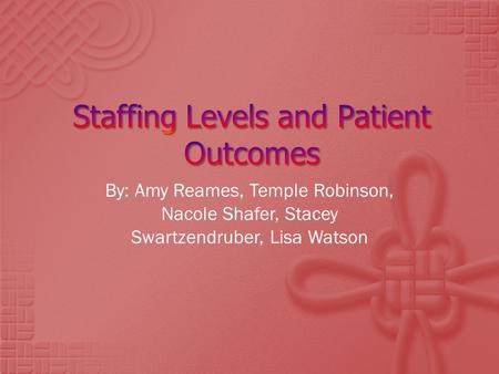 By: Amy Reames, Temple Robinson, Nacole Shafer, Stacey Swartzendruber, Lisa Watson.