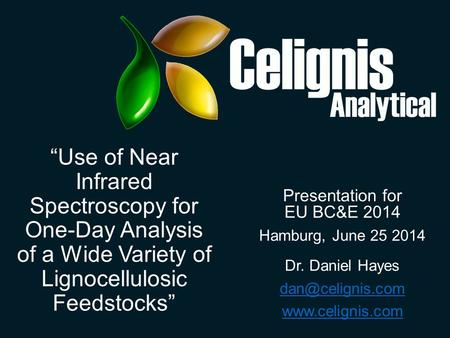 """Use of Near Infrared Spectroscopy for One-Day Analysis of a Wide Variety of Lignocellulosic Feedstocks"" Presentation for EU BC&E 2014 Hamburg, June 25."
