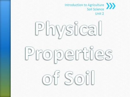 Introduction to Agriculture Soil Science Unit 2. » Physical properties or characteristics of the soil determine to a large degree how useable and productive.