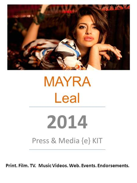 MAYRA Leal 2014 Press & Media {e} KIT Print. Film. TV. Music Videos. Web. Events. Endorsements.