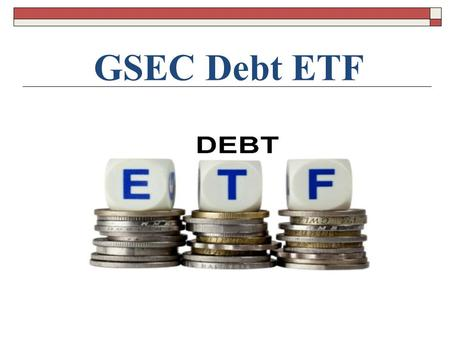 ATLAS INTEGRATED FINANCE LTD GSEC Debt ETF. LIC NOMURA MF G-SEC LONG TERM EXCHANGE TRADED FUND An Open Ended, Index Linked Exchange Traded Fund This product.