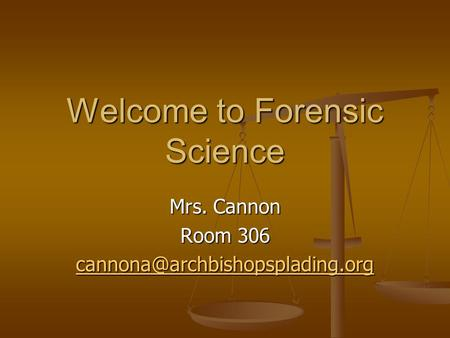 Welcome to Forensic Science Mrs. Cannon Room 306