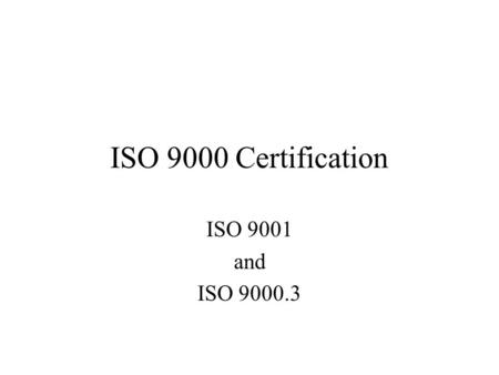 ISO 9000 Certification ISO 9001 and ISO 9000.3. ISO 9000 There are 5 Standards in the basic ISO 9000 series: conformance models or guides. A conformance.
