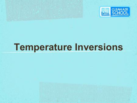 Temperature Inversions. Why is the Earth's Surface Warm? Some of the sun's energy is converted to heat as it penetrates the earth's atmosphere The radiant.