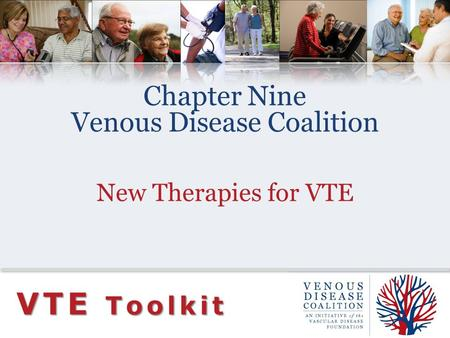 Chapter Nine Venous Disease Coalition New Therapies for VTE VTE Toolkit.