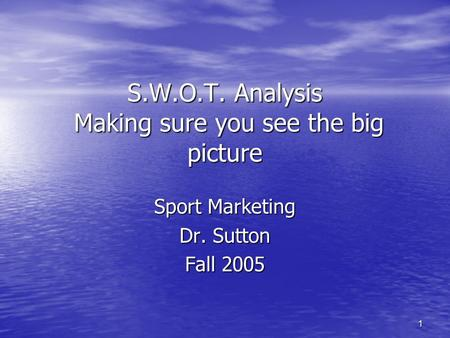 S.W.O.T. Analysis Making sure you see the big picture