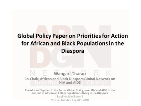 Global Policy Paper on Priorities for Action for African and Black Populations in the Diaspora Wangari Tharao Co-Chair, African and Black Diaspora Global.
