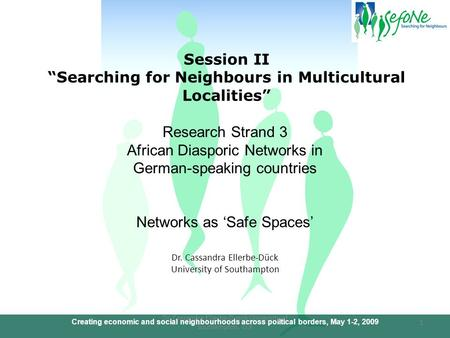 "Creating economic and social neighbourhoods across political borders, May 1-2, 2009 Session II ""Searching <strong>for</strong> Neighbours in Multicultural Localities"" Dr."