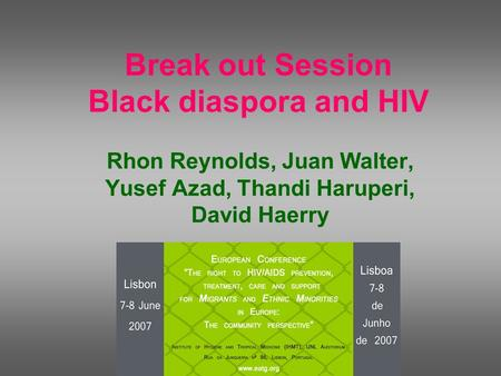 Break out Session Black diaspora and HIV Rhon Reynolds, Juan Walter, Yusef Azad, Thandi Haruperi, David Haerry.
