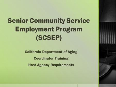 Senior Community Service Employment Program (SCSEP) California Department of Aging Coordinator Training Host Agency Requirements 1.